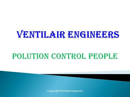 POLUTION CONTROL PEOPLE Copyright Ventilair Engineers.