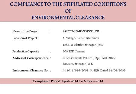 COMPLIANCE TO THE STIPULATED CONDITIONS OF ENVIRONMENTAL CLEARANCE COMPLIANCE TO THE STIPULATED CONDITIONS OF ENVIRONMENTAL CLEARANCE 1 Name of the Project:SAIFCO.