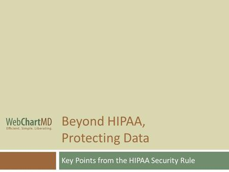 Beyond HIPAA, Protecting Data Key Points from the HIPAA Security Rule.