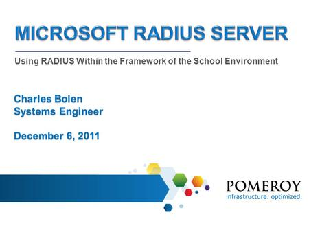 Using RADIUS Within the Framework of the School Environment Charles Bolen Systems Engineer December 6, 2011.