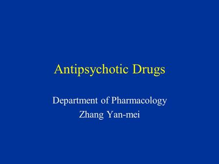 Antipsychotic Drugs Department of Pharmacology Zhang Yan-mei.