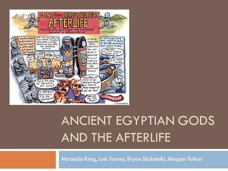 ANCIENT EGYPTIAN GODS AND THE AFTERLIFE Miranda King, Luis Torres, Bryce Slabinski, Megan Tolton.