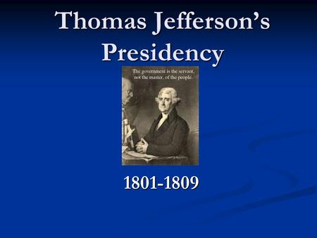Thomas Jefferson's Presidency 1801-1809. Thomas Jefferson Thomas Jefferson -- author of the Declaration of Independence and the Statute of Virginia for.