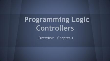 Programming Logic Controllers Overview - Chapter 1.