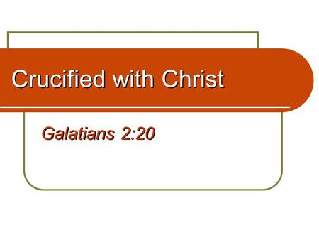 "Crucified with Christ Galatians 2:20. 2 ""I have been crucified with Christ"" Galatians 2:20 Symbolism of the cross Burden or trial (Lk. 9:23) Pain and."