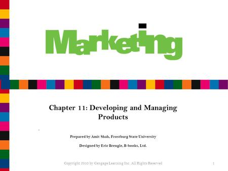 Chapter 11: Developing and Managing Products Prepared by Amit Shah, Frostburg State University Designed by Eric Brengle, B-books, Ltd. Copyright 2010 by.