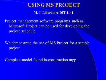 USING MS PROJECT Project management software programs such as Microsoft Project can be used for developing the project schedule We demonstrate the use.
