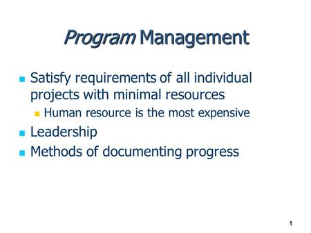 Program Management Satisfy requirements of all individual projects with minimal resources Human resource is the most expensive Leadership Methods of documenting.