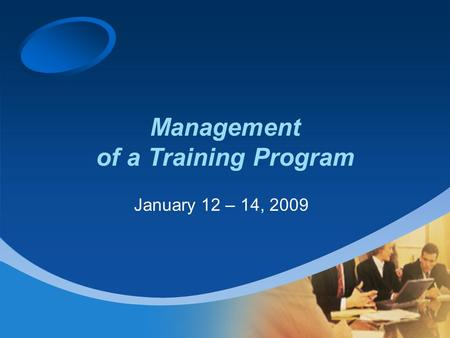 Management of a Training Program January 12 – 14, 2009.