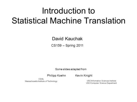 Introduction to Statistical Machine Translation Philipp Koehn Kevin Knight USC/Information Sciences Institute USC/Computer Science Department CSAIL Massachusetts.
