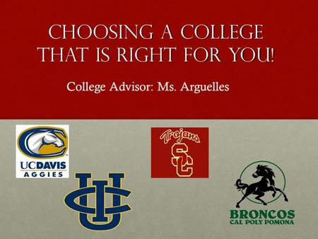 Choosing a College that is Right for you! College Advisor: Ms. Arguelles.
