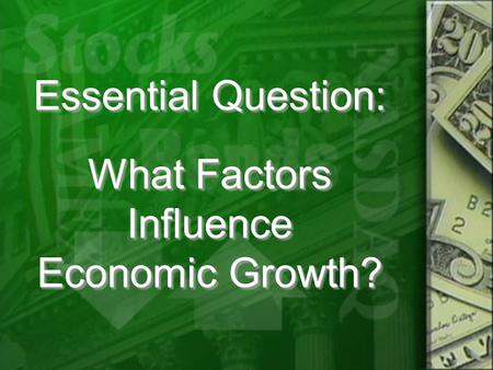 Essential Question: What Factors Influence Economic Growth?