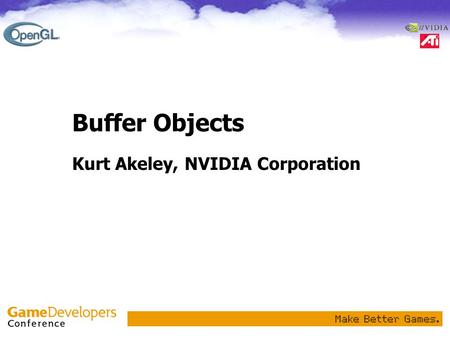 Buffer Objects Kurt Akeley, NVIDIA Corporation. Outline Background Buffer Objects Vertex Arrays Examples.