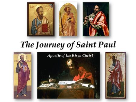 The Journey of Saint Paul Apostle of the Risen Christ.