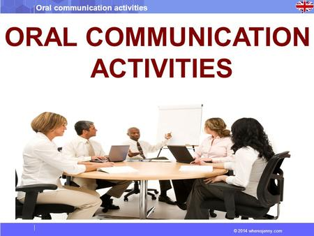 © 2014 wheresjenny.com Oral communication activities ORAL COMMUNICATION ACTIVITIES.