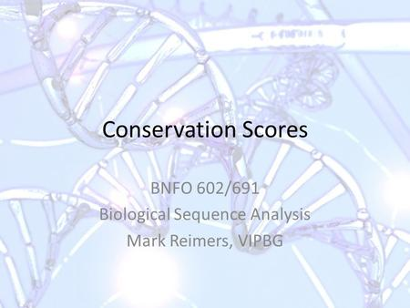 BNFO 602/691 Biological Sequence Analysis Mark Reimers, VIPBG
