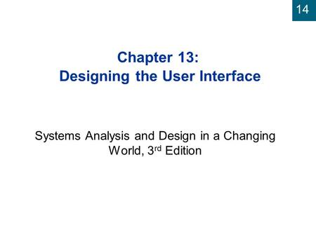 14 Chapter 13: Designing the User Interface Systems Analysis and Design in a Changing World, 3 rd Edition.