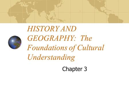 HISTORY AND GEOGRAPHY: The Foundations of Cultural Understanding Chapter 3.