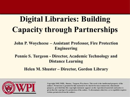 Digital Libraries: Building Capacity through Partnerships Copyright 2005, NSDL, Shuster, Turgeon, Woycheese. This work is the intellectual property of.