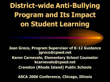 District-wide Anti-Bullying Program and Its Impact on Student Learning Jean Greco, Program Supervisor of K-12 Guidance Karen Carnevale,