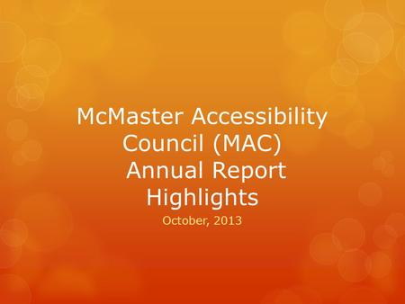 McMaster Accessibility Council (MAC) Annual Report Highlights October, 2013.
