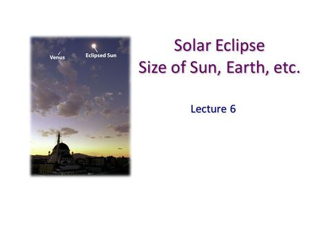 Solar Eclipse Size of Sun, Earth, etc. Lecture 6.