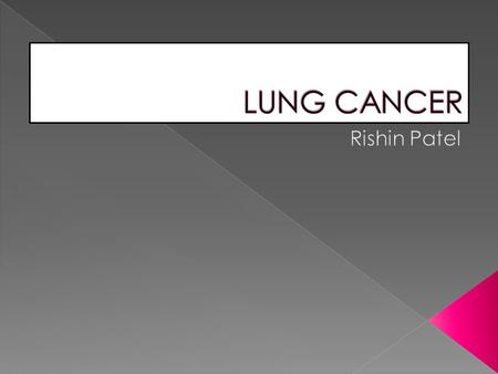  2011- 43,463 people  2012- 35,371 deaths  9/10 lung cancer >60 years  Only 5% adult lung cancer predicted to survive ≥10 years.