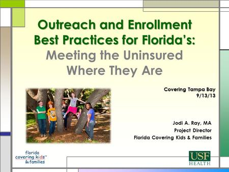 Outreach and Enrollment Best Practices for Florida's: Outreach and Enrollment Best Practices for Florida's: Meeting the Uninsured Where They Are Jodi A.