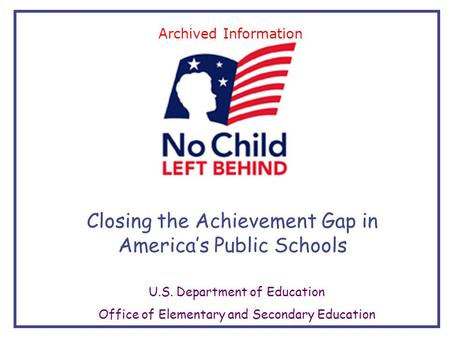 Closing the Achievement Gap in America's Public Schools U.S. Department of Education Office of Elementary and Secondary Education Archived Information.