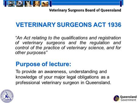 "VETERINARY SURGEONS ACT 1936 ""An Act relating to the qualifications and registration of veterinary surgeons and the regulation and control of the practice."