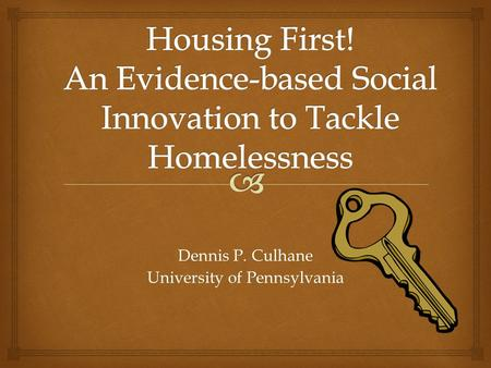 "Dennis P. Culhane University of Pennsylvania.   What is ""housing first""?  Etymology  Core principles  What it is not  Qualifications  Emergent."