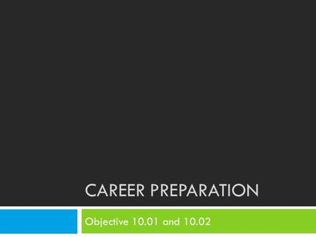 Career Preparation Objective 10.01 and 10.02.