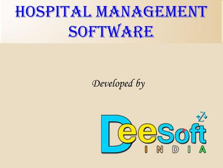 Hospital MANAGEMENT SOFTWARE Developed by.  DEE SOFT India is a premier software development company of AGRA.  Under the leadership of Om Prakash Dakch,