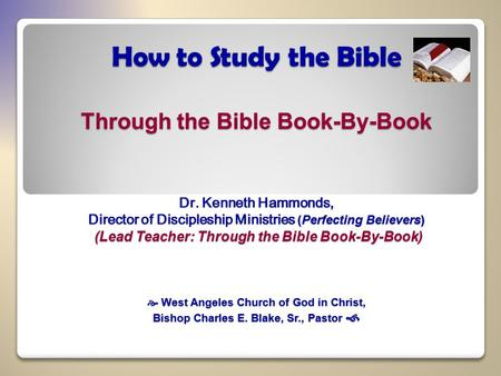 How to Study the Bible Through the Bible Book-By-Book Dr. Kenneth Hammonds, Director of Discipleship Ministries (Perfecting Believers) (Lead Teacher: Through.