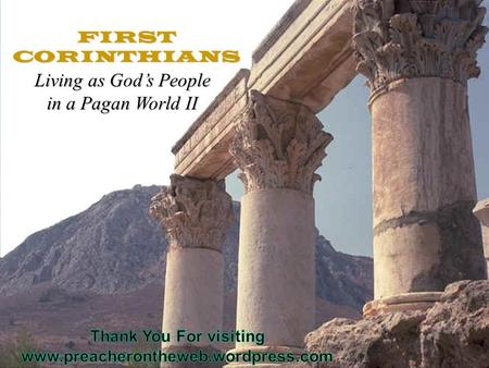 FIRST CORINTHIANS Living as God's People in a Pagan World II.
