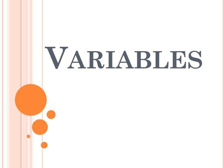 V ARIABLES. There are three types of variables in an experiment. You can only change ONE variable (one thing) in an experiment.