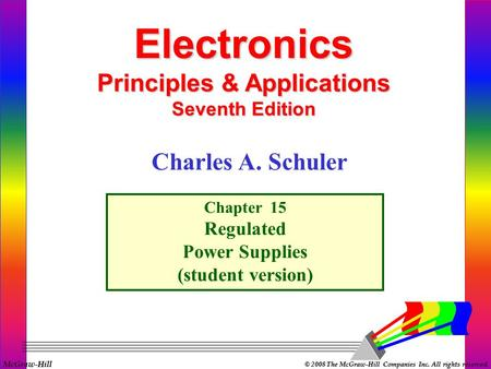 McGraw-Hill © 2008 The McGraw-Hill Companies Inc. All rights reserved. Electronics Principles & Applications Seventh Edition Chapter 15 Regulated Power.