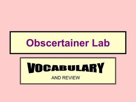 Obscertainer Lab VOCABULARY AND REVIEW.