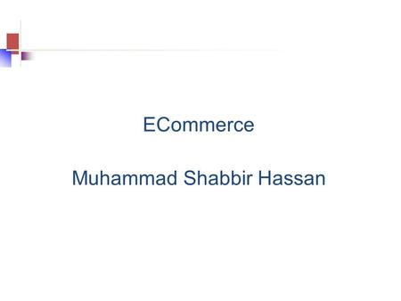 ECommerce Muhammad Shabbir Hassan. 2 Definition of e-Commerce 'Formulating commercial transactions at a site remote from the trading partner and then.