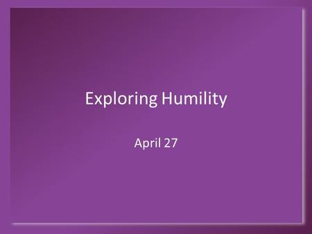 Exploring Humility April 27. Think About It … What are some things people try to run away from, things people try to avoid? Jacob had run away from a.