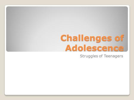 Challenges of Adolescence Struggles of Teenagers.