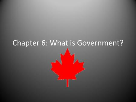 Chapter 6: What is Government?