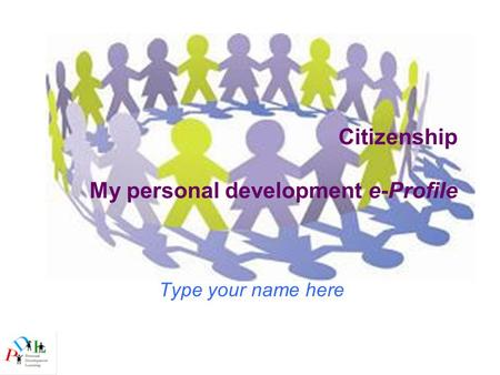Citizenship My personal development e-Profile Type your name here.