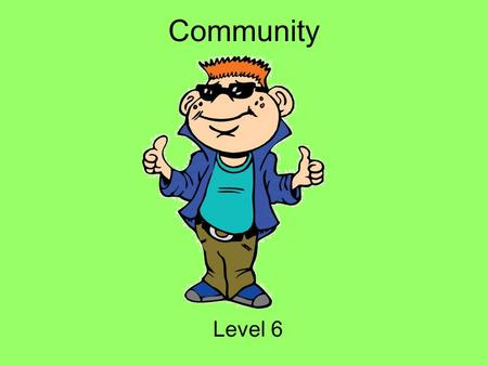 Community Level 6. Hey Everybody My name is Tek. I ' m going to be your guide today! I ' m a part of i-SAFE, and we are concerned with helping you to.