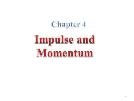 Chapter 4 Impulse and Momentum.