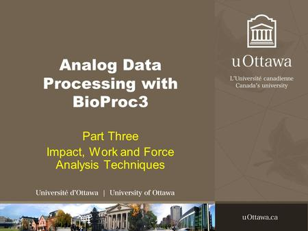 Analog Data Processing with BioProc3 Part Three Impact, Work and Force Analysis Techniques.