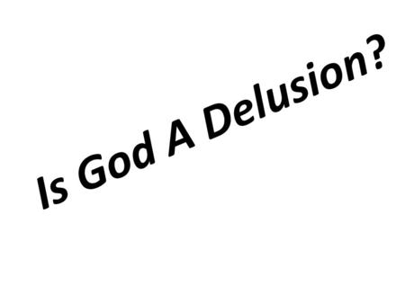 Is God A Delusion?. Notice 'Probably' No God Is God A Delusion? Consider the Evidence Is It rational To Believe Life Came Into Existence By Chance?