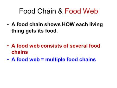 Food Chain & Food Web A food chain shows HOW each living thing gets its food. A food web consists of several food chains A food web = multiple food chains.