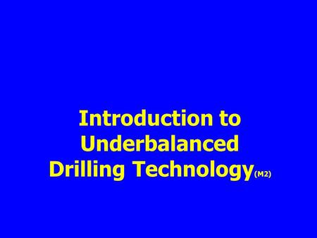 Introduction to Underbalanced Drilling Technology (M2)