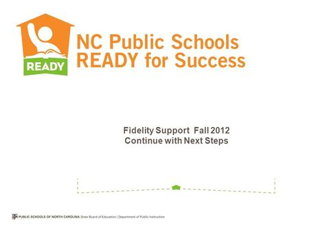 Fidelity Support Fall 2012 Continue with Next Steps.